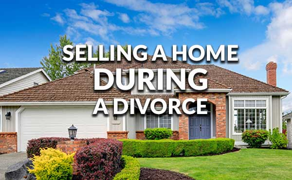 Challenges with Selling Your Home During a Divorce